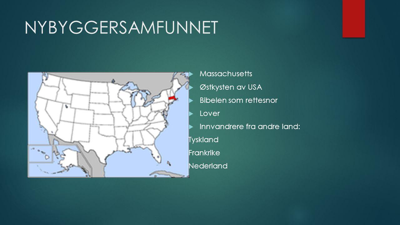 NYBYGGERSAMFUNNET  Massachusetts  Østkysten av USA  Bibelen som rettesnor  Lover  Innvandrere fra andre land: Tyskland Frankrike Nederland
