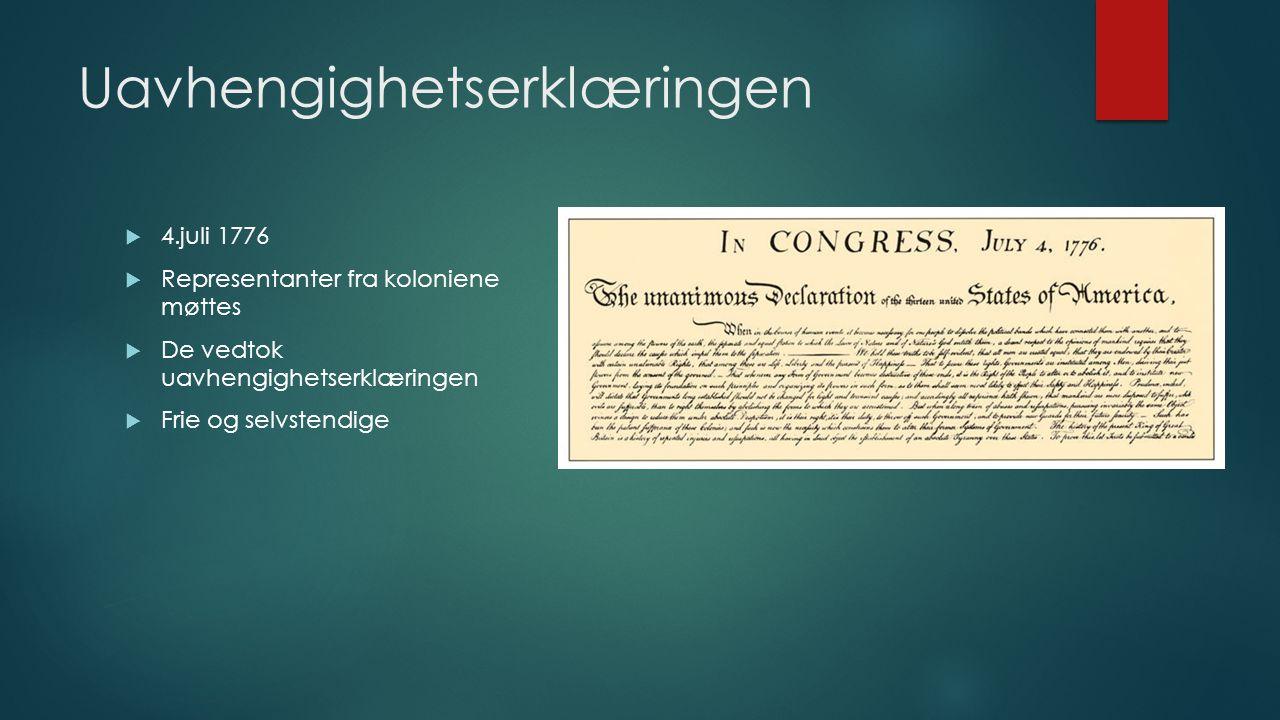 Uavhengighetserklæringen  4.juli 1776  Representanter fra koloniene møttes  De vedtok uavhengighetserklæringen  Frie og selvstendige