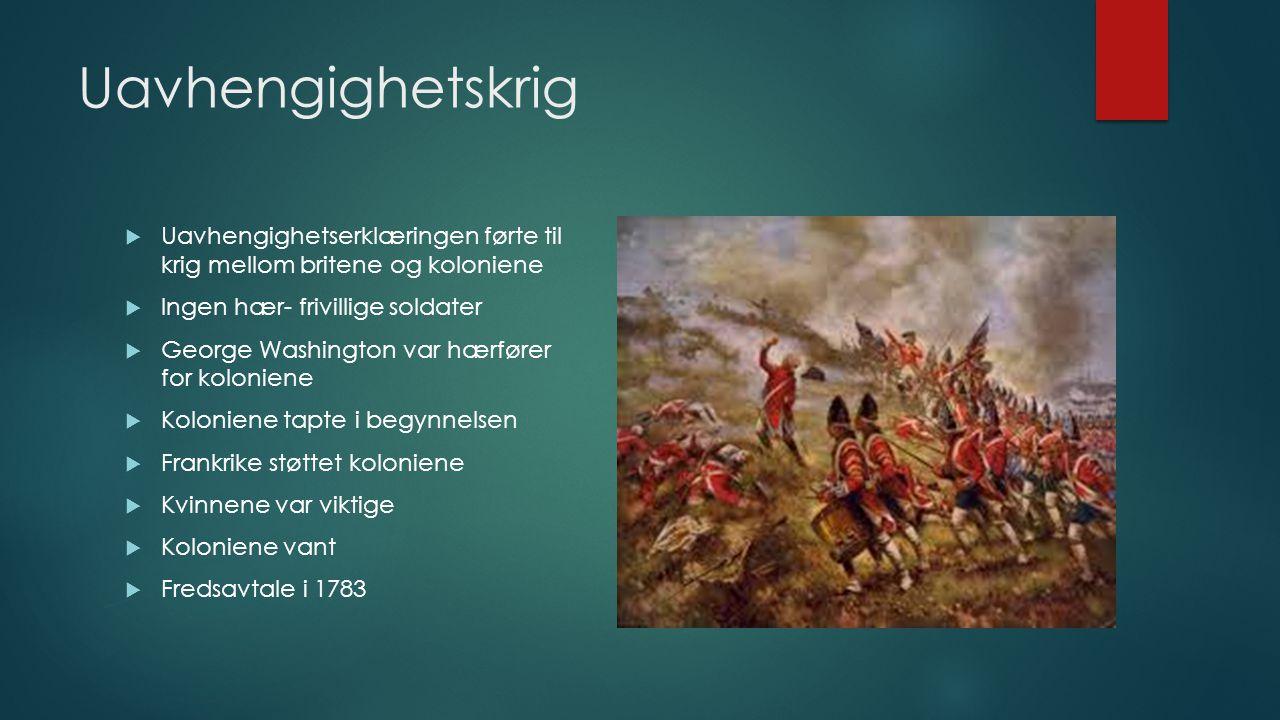 Uavhengighetskrig  Uavhengighetserklæringen førte til krig mellom britene og koloniene  Ingen hær- frivillige soldater  George Washington var hærfø