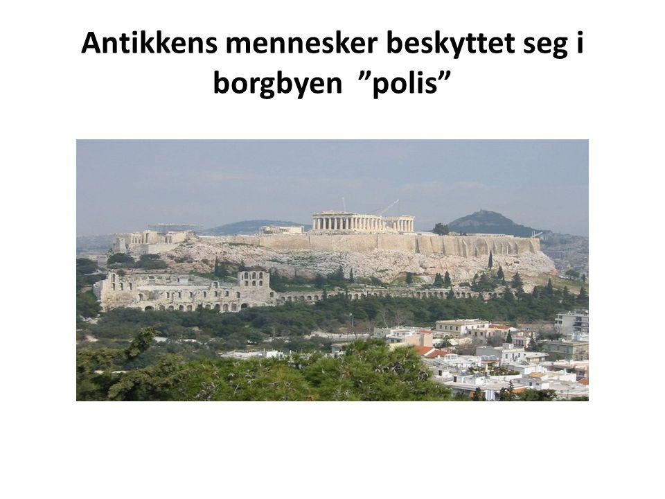 """Antikkens mennesker beskyttet seg i borgbyen """"polis"""""""