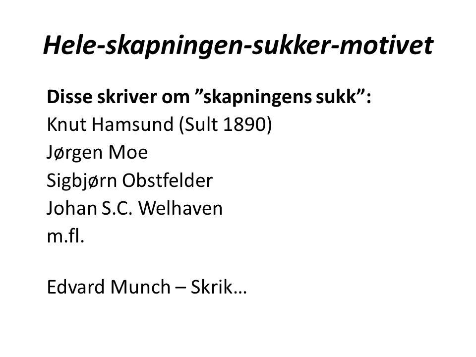 "Hele-skapningen-sukker-motivet Disse skriver om ""skapningens sukk"": Knut Hamsund (Sult 1890) Jørgen Moe Sigbjørn Obstfelder Johan S.C. Welhaven m.fl."
