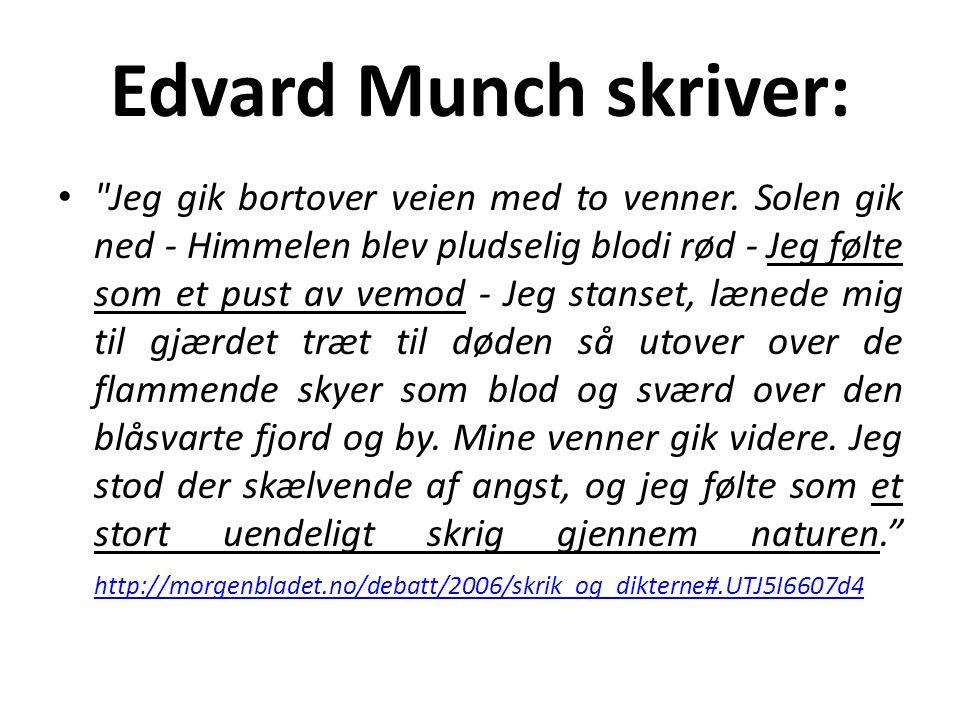 Edvard Munch skriver: • Jeg gik bortover veien med to venner.