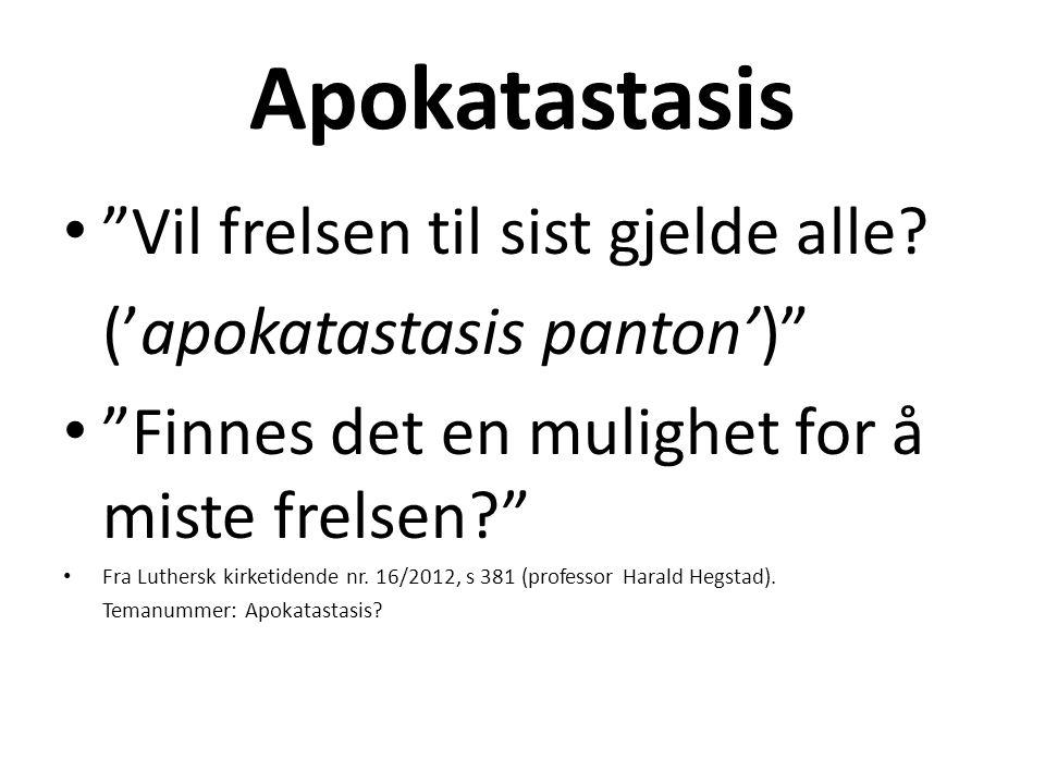 """Apokatastasis • """"Vil frelsen til sist gjelde alle? ('apokatastasis panton')"""" • """"Finnes det en mulighet for å miste frelsen?"""" • Fra Luthersk kirketiden"""