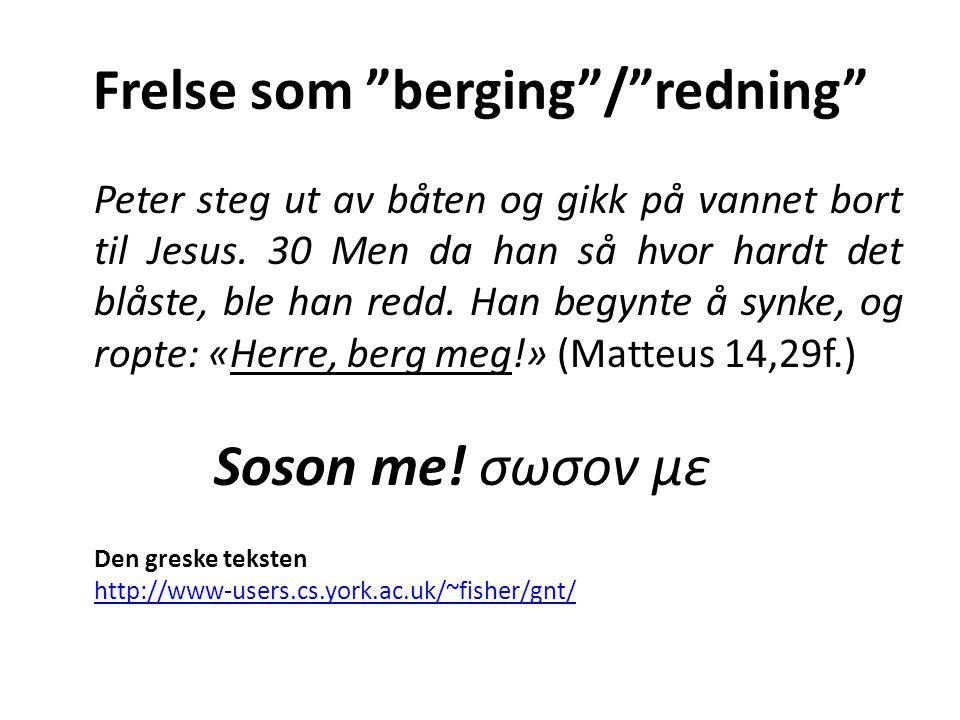 """Frelse som """"berging""""/""""redning"""" Peter steg ut av båten og gikk på vannet bort til Jesus. 30 Men da han så hvor hardt det blåste, ble han redd. Han begy"""