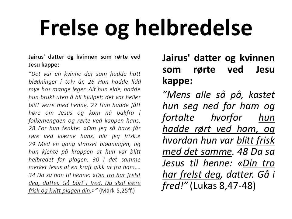 """Frelse og helbredelse Jairus' datter og kvinnen som rørte ved Jesu kappe: """"Det var en kvinne der som hadde hatt blødninger i tolv år. 26 Hun hadde lid"""