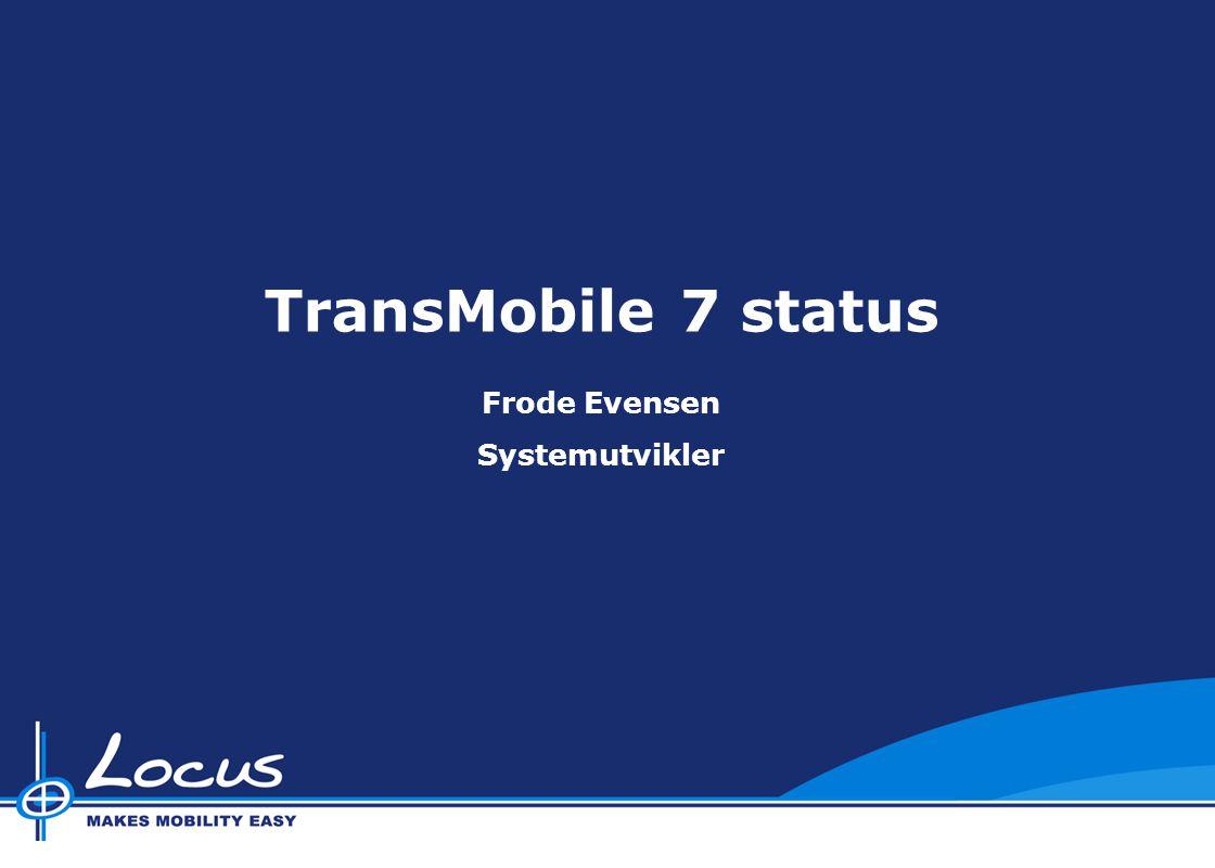 Locus Brukerforum 2009 Locus Brukerforum 2010 Locus Brukerforum 2011 TransMobile 7 status Frode Evensen Systemutvikler