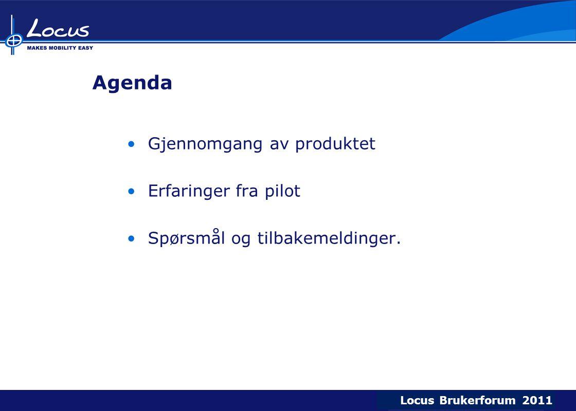 Locus Brukerforum 2009 Locus Brukerforum 2010 Locus Brukerforum 2011 Agenda •Gjennomgang av produktet •Erfaringer fra pilot •Spørsmål og tilbakemeldin