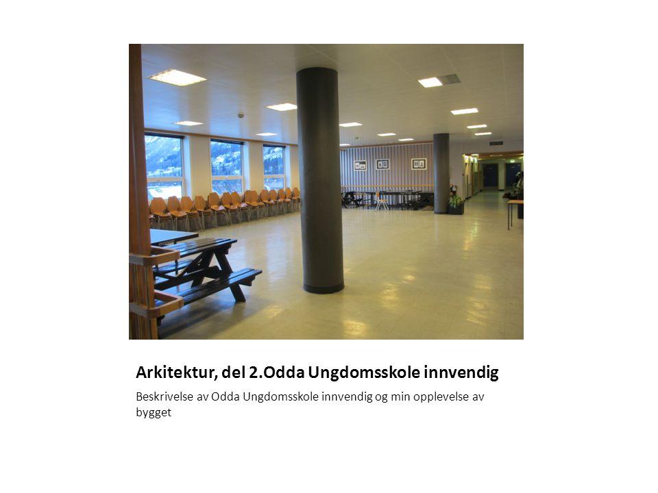 Arkitektur, del 2.Odda Ungdomsskole innvendig Beskrivelse av Odda Ungdomsskole innvendig og min opplevelse av bygget