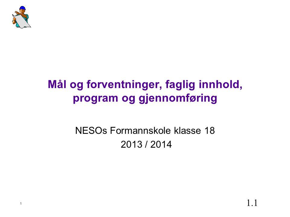 1 Mål og forventninger, faglig innhold, program og gjennomføring NESOs Formannskole klasse 18 2013 / 2014 1.1