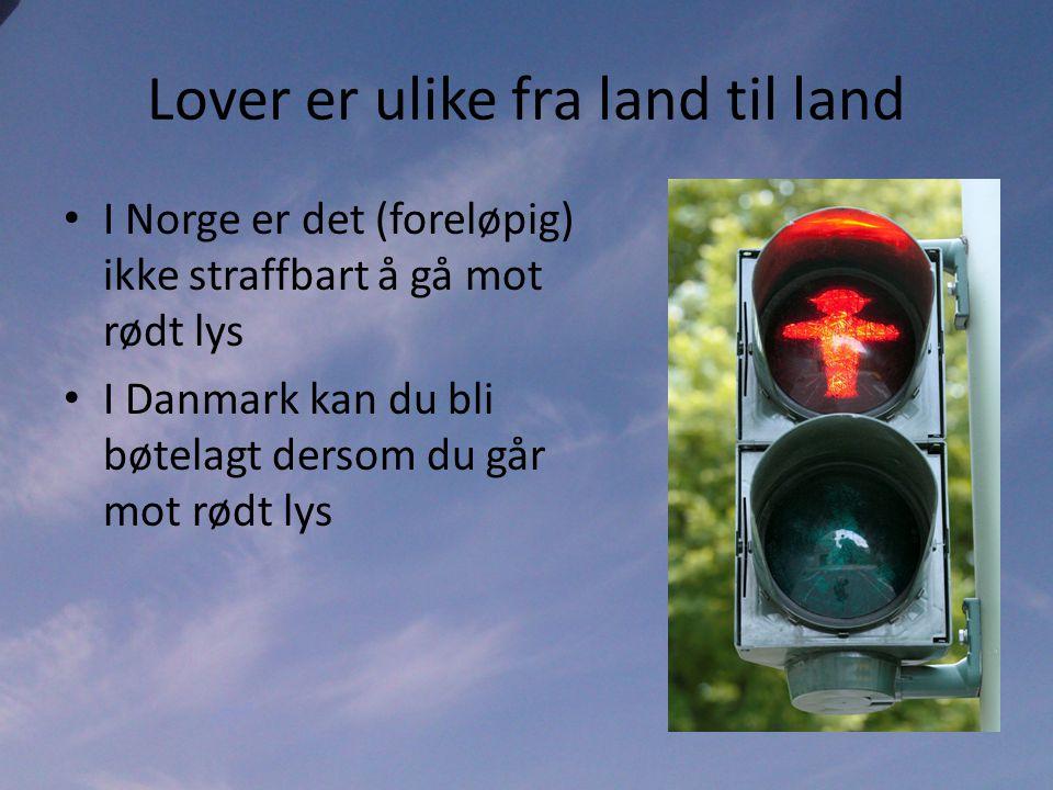 Lover er ulike fra land til land • I Norge er det (foreløpig) ikke straffbart å gå mot rødt lys • I Danmark kan du bli bøtelagt dersom du går mot rødt lys