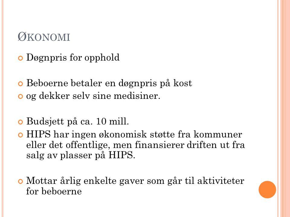 Ø KONOMI Døgnpris for opphold Beboerne betaler en døgnpris på kost og dekker selv sine medisiner. Budsjett på ca. 10 mill. HIPS har ingen økonomisk st