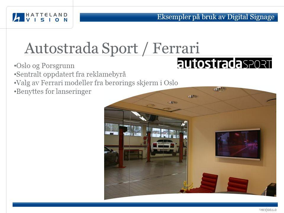 versjon 1.0 Autostrada Sport / Ferrari Eksempler på bruk av Digital Signage • Oslo og Porsgrunn • Sentralt oppdatert fra reklamebyrå • Valg av Ferrari