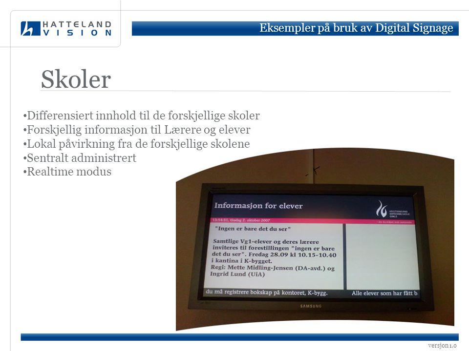 versjon 1.0 Skoler Eksempler på bruk av Digital Signage • Differensiert innhold til de forskjellige skoler • Forskjellig informasjon til Lærere og ele