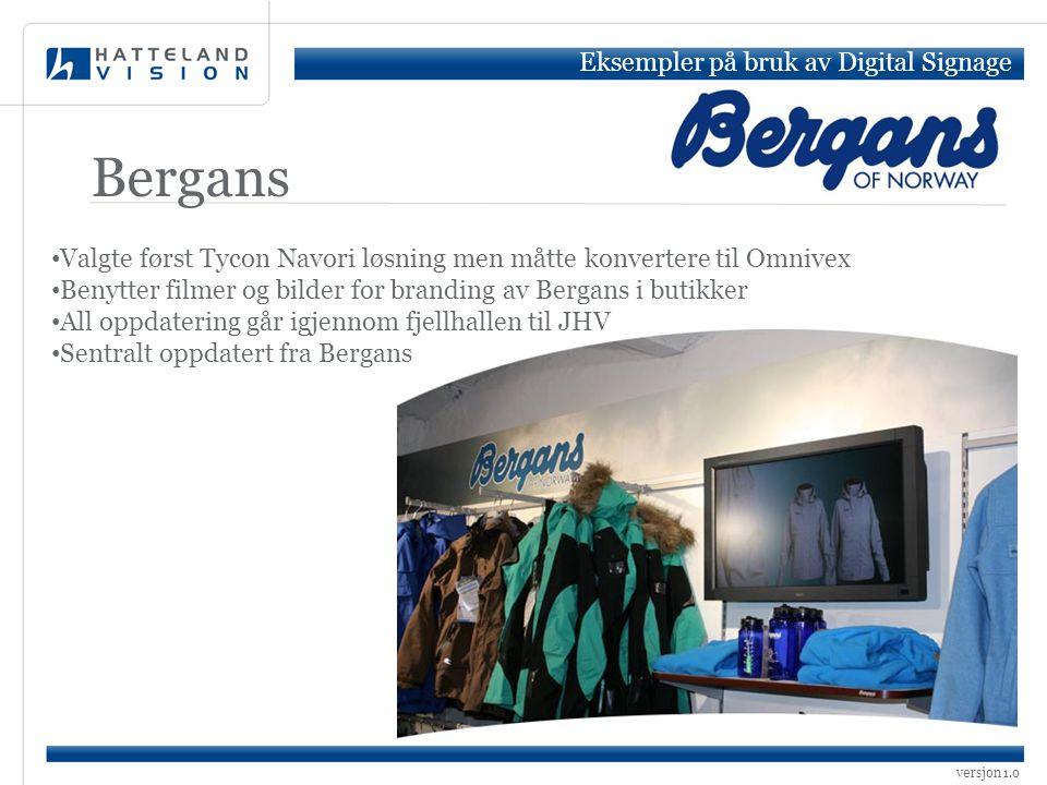 versjon 1.0 Bergans Eksempler på bruk av Digital Signage • Valgte først Tycon Navori løsning men måtte konvertere til Omnivex • Benytter filmer og bil