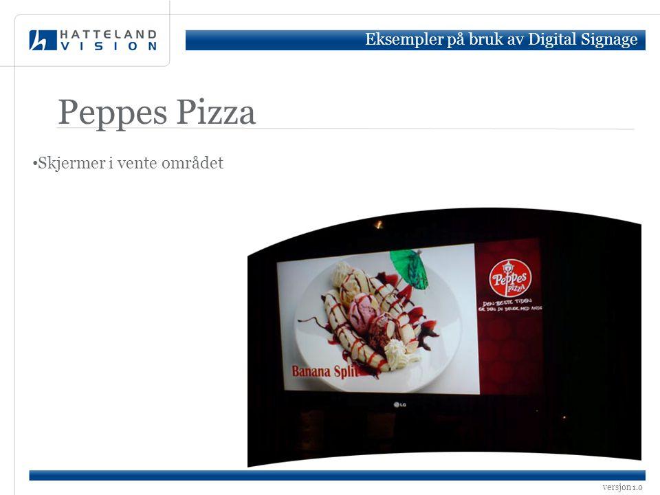 versjon 1.0 Peppes Pizza Eksempler på bruk av Digital Signage • Skjermer i vente området