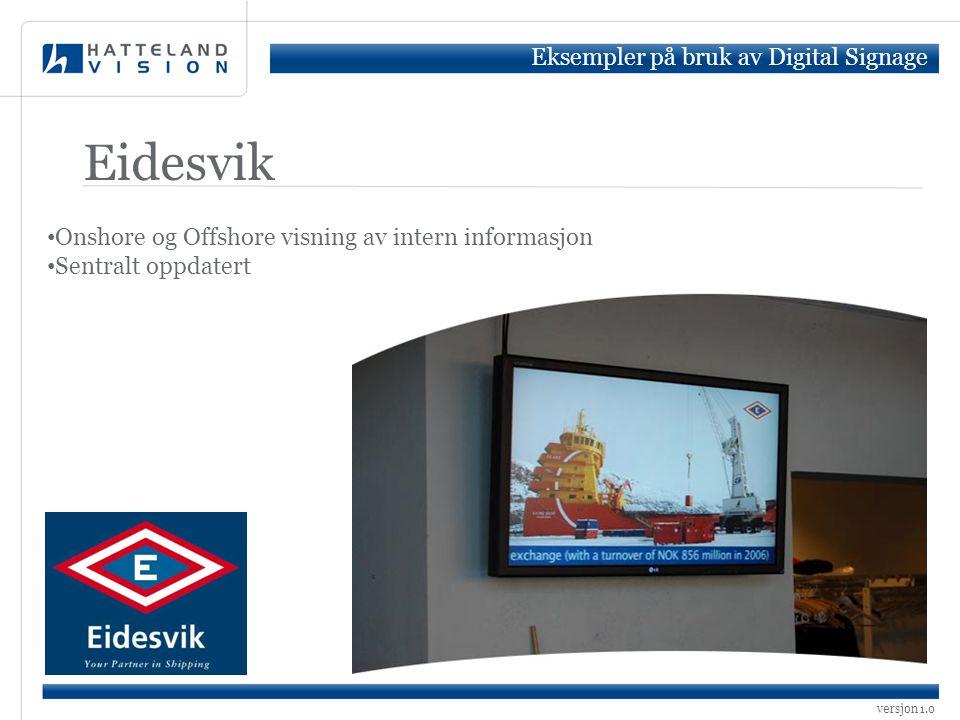 versjon 1.0 Eidesvik • Onshore og Offshore visning av intern informasjon • Sentralt oppdatert Eksempler på bruk av Digital Signage