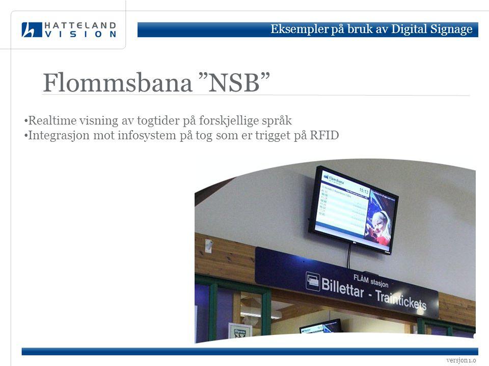 """versjon 1.0 Flommsbana """"NSB"""" • Realtime visning av togtider på forskjellige språk • Integrasjon mot infosystem på tog som er trigget på RFID Eksempler"""