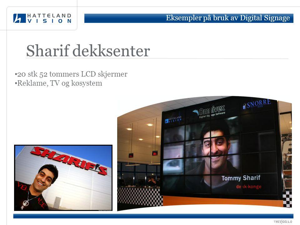 versjon 1.0 Sharif dekksenter • 20 stk 52 tommers LCD skjermer • Reklame, TV og køsystem Eksempler på bruk av Digital Signage