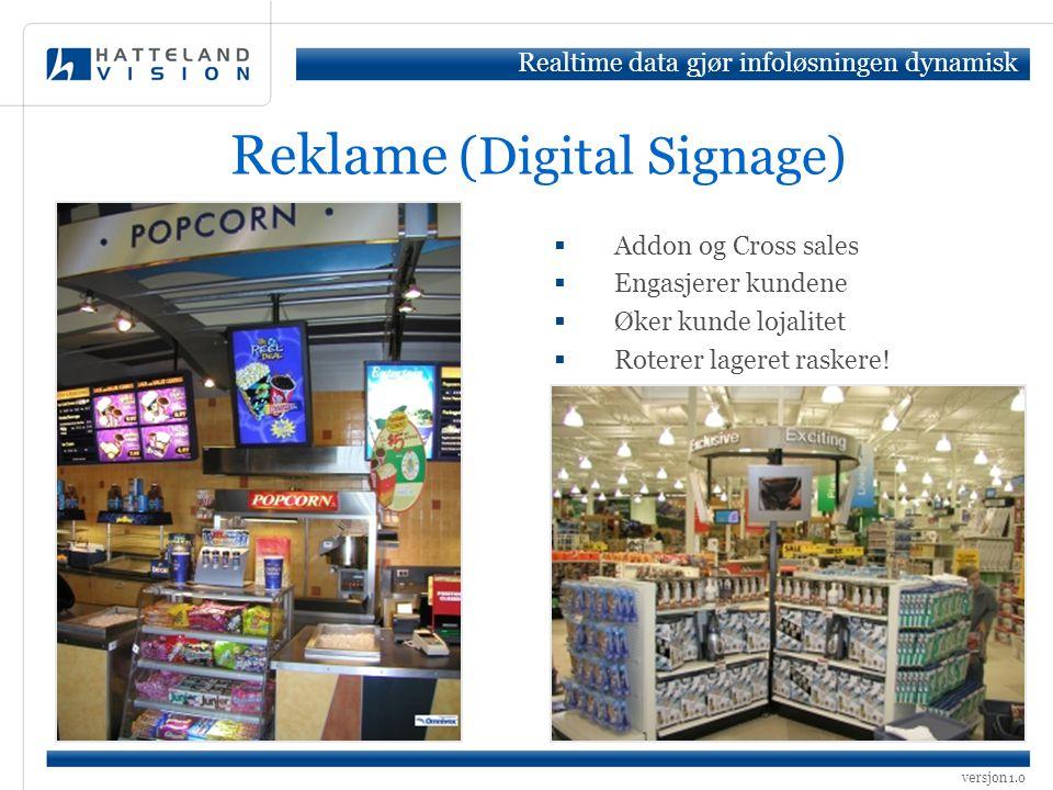 versjon 1.0 Reklame (Digital Signage)  Addon og Cross sales  Engasjerer kundene  Øker kunde lojalitet  Roterer lageret raskere! Realtime data gjør