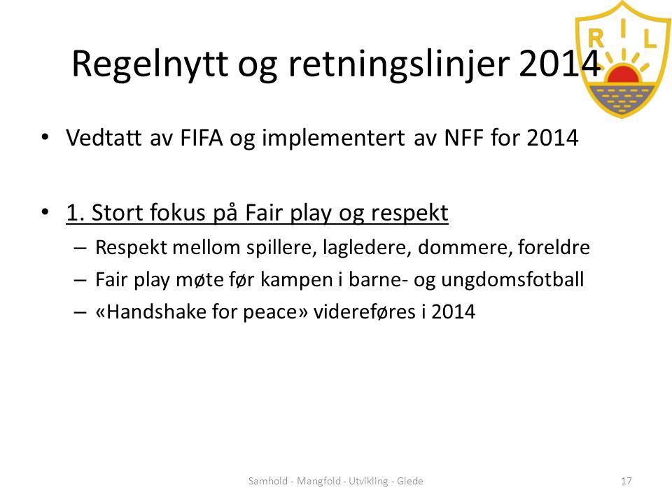 Regelnytt og retningslinjer 2014 • Vedtatt av FIFA og implementert av NFF for 2014 • 1.