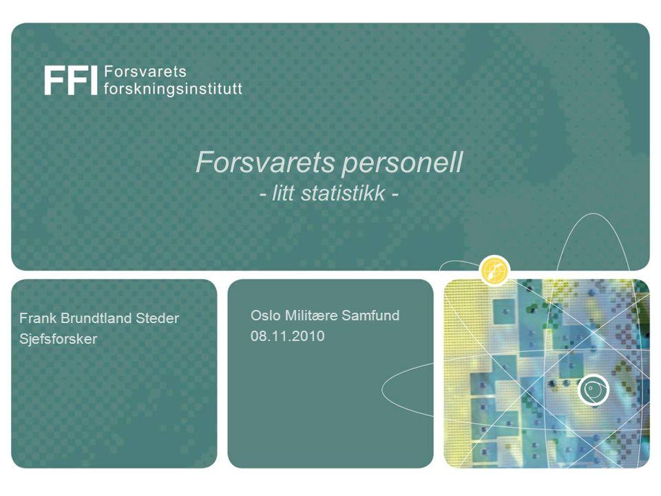 Forsvarets personell - litt statistikk - Oslo Militære Samfund 08.11.2010 Frank Brundtland Steder Sjefsforsker