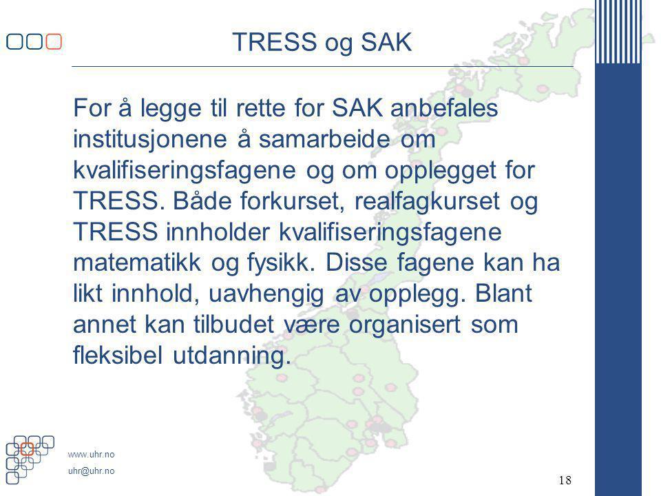 www.uhr.no uhr@uhr.no TRESS og SAK For å legge til rette for SAK anbefales institusjonene å samarbeide om kvalifiseringsfagene og om opplegget for TRESS.