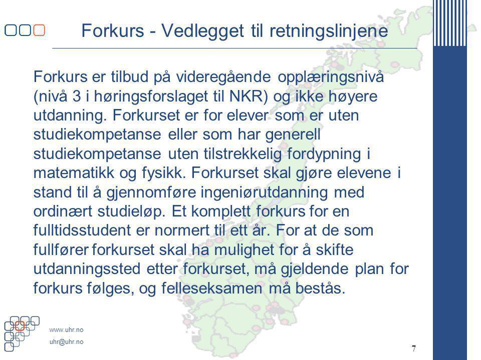 www.uhr.no uhr@uhr.no Forkurs - Vedlegget til retningslinjene Forkurs er tilbud på videregående opplæringsnivå (nivå 3 i høringsforslaget til NKR) og ikke høyere utdanning.