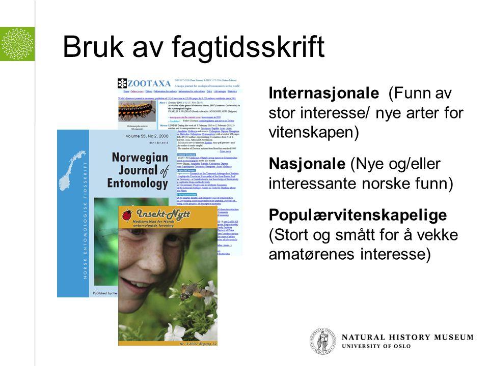 Bruk av fagtidsskrift Internasjonale (Funn av stor interesse/ nye arter for vitenskapen) Nasjonale (Nye og/eller interessante norske funn) Populærvite
