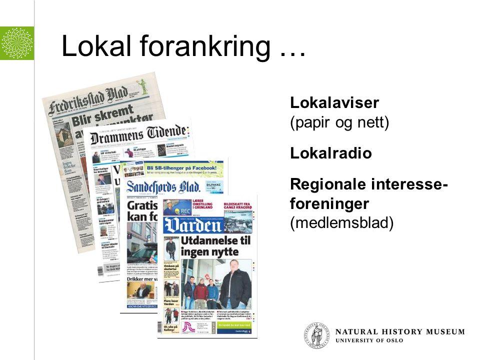 Lokal forankring … Lokalaviser (papir og nett) Lokalradio Regionale interesse- foreninger (medlemsblad)