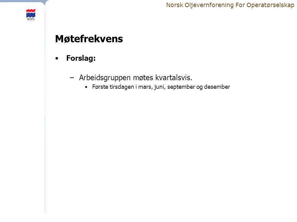 Norsk Oljevernforening For Operatørselskap Møtefrekvens •Forslag: –Arbeidsgruppen møtes kvartalsvis.