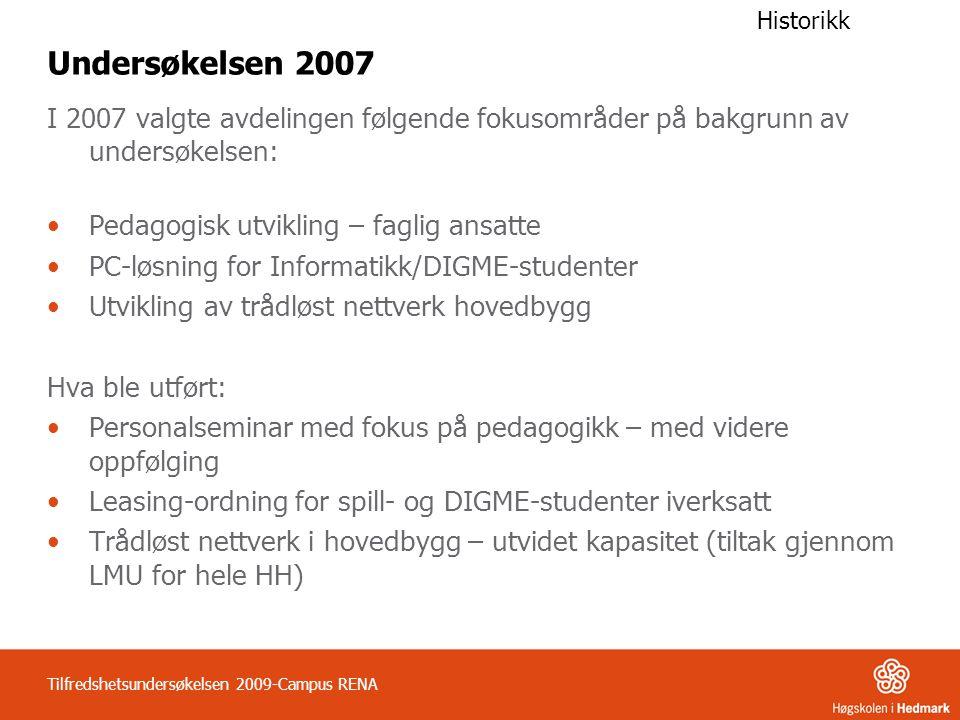 Tilfredshetsundersøkelsen 2009-Campus RENA Undersøkelsen 2007 I 2007 valgte avdelingen følgende fokusområder på bakgrunn av undersøkelsen: •Pedagogisk