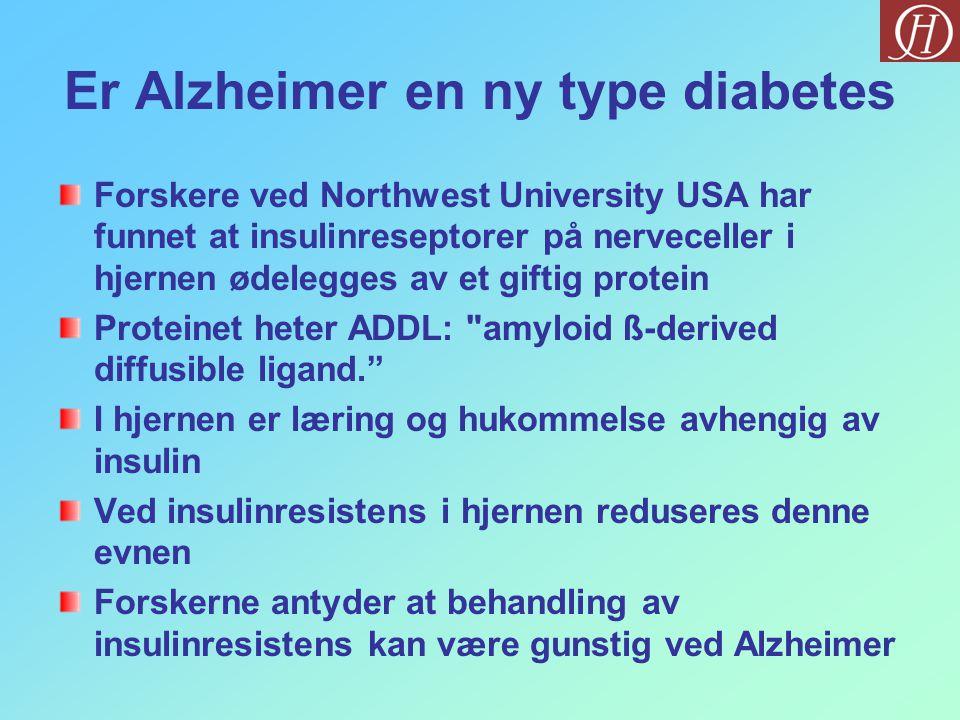Er Alzheimer en ny type diabetes Forskere ved Northwest University USA har funnet at insulinreseptorer på nerveceller i hjernen ødelegges av et giftig protein Proteinet heter ADDL: amyloid ß-derived diffusible ligand. I hjernen er læring og hukommelse avhengig av insulin Ved insulinresistens i hjernen reduseres denne evnen Forskerne antyder at behandling av insulinresistens kan være gunstig ved Alzheimer