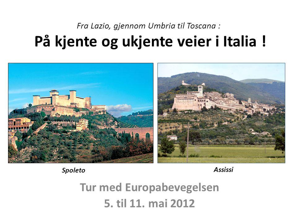 Fra Lazio, gjennom Umbria til Toscana : På kjente og ukjente veier i Italia ! Tur med Europabevegelsen 5. til 11. mai 2012 Spoleto Assissi