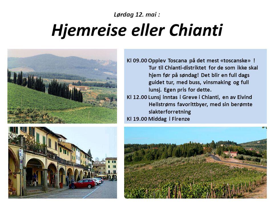 Lørdag 12. mai : Hjemreise eller Chianti Kl 09.00 Opplev Toscana på det mest «toscanske» ! Tur til Chianti-distriktet for de som ikke skal hjem før på