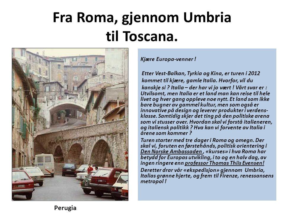 Fra Roma, gjennom Umbria til Toscana. Kjære Europa-venner ! Etter Vest-Balkan, Tyrkia og Kina, er turen i 2012 kommet til kjære, gamle Italia. Hvorfor