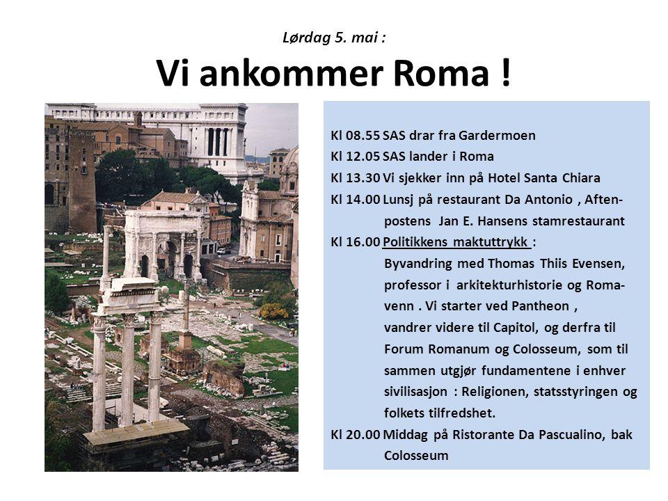 Lørdag 5. mai : Vi ankommer Roma ! Kl 08.55 SAS drar fra Gardermoen Kl 12.05 SAS lander i Roma Kl 13.30 Vi sjekker inn på Hotel Santa Chiara Kl 14.00