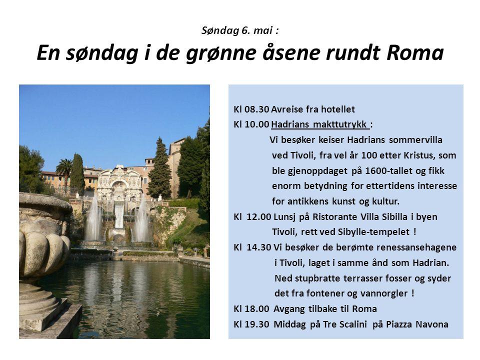 Søndag 6. mai : En søndag i de grønne åsene rundt Roma Kl 08.30 Avreise fra hotellet Kl 10.00 Hadrians makttutrykk : Vi besøker keiser Hadrians sommer