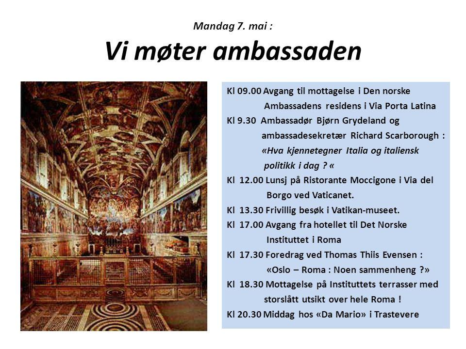Mandag 7. mai : Vi møter ambassaden Kl 09.00 Avgang til mottagelse i Den norske Ambassadens residens i Via Porta Latina Kl 9.30 Ambassadør Bjørn Gryde