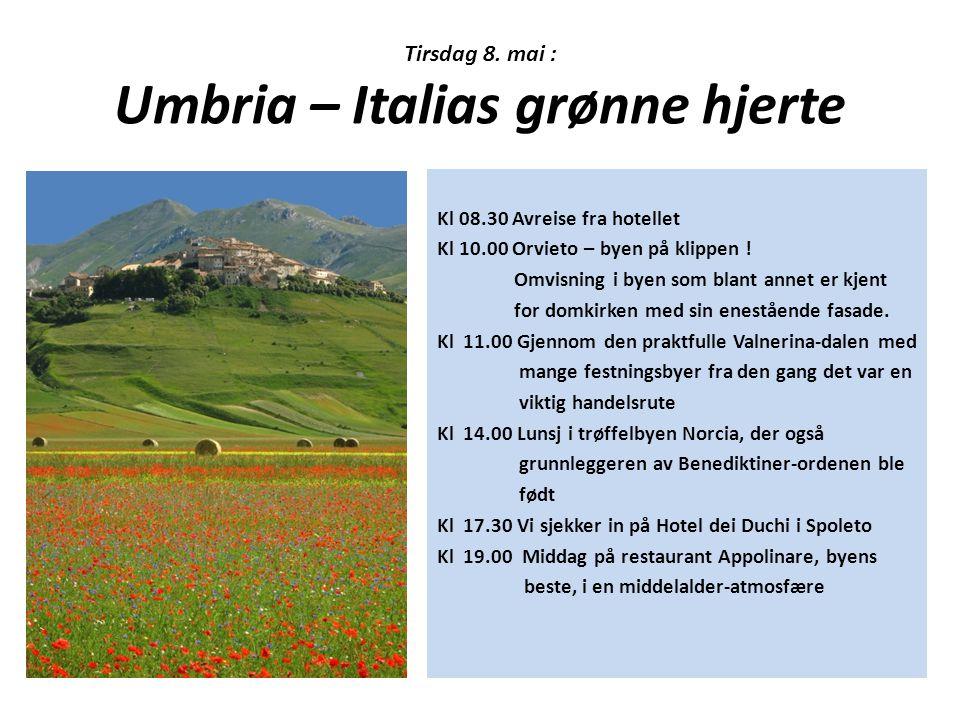 Tirsdag 8. mai : Umbria – Italias grønne hjerte Kl 08.30 Avreise fra hotellet Kl 10.00 Orvieto – byen på klippen ! Omvisning i byen som blant annet er