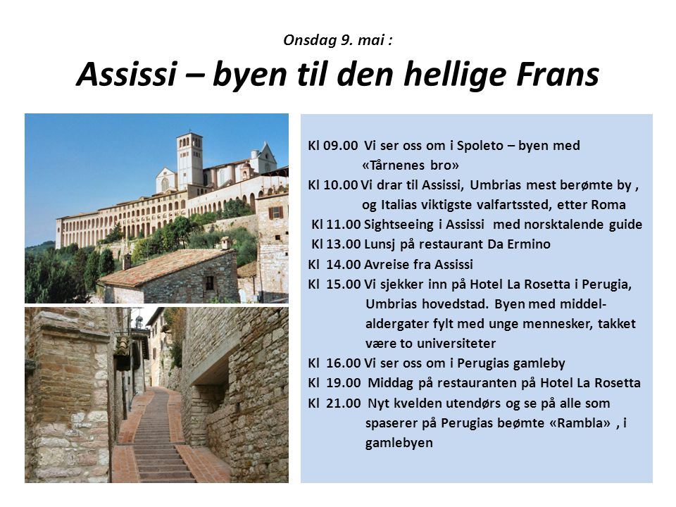 Onsdag 9. mai : Assissi – byen til den hellige Frans Kl 09.00 Vi ser oss om i Spoleto – byen med «Tårnenes bro» Kl 10.00 Vi drar til Assissi, Umbrias