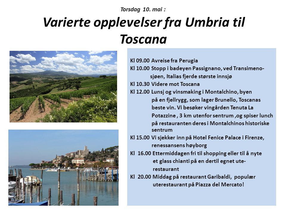 Torsdag 10. mai : Varierte opplevelser fra Umbria til Toscana Kl 09.00 Avreise fra Perugia Kl 10.00 Stopp i badeyen Passignano, ved Transimeno- sjøen,