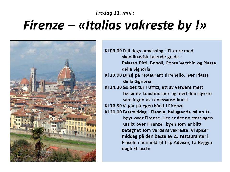 Fredag 11. mai : Firenze – «Italias vakreste by !» Kl 09.00 Full dags omvisning i Firenze med skandinavisk talende guide : Palazzo Pitti, Boboli, Pont