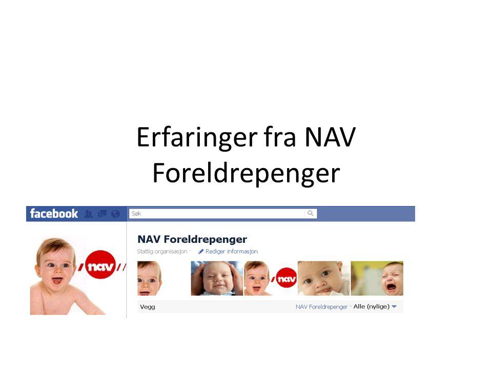Erfaringer fra NAV Foreldrepenger Kommunikasjonssamling 17. november 2011