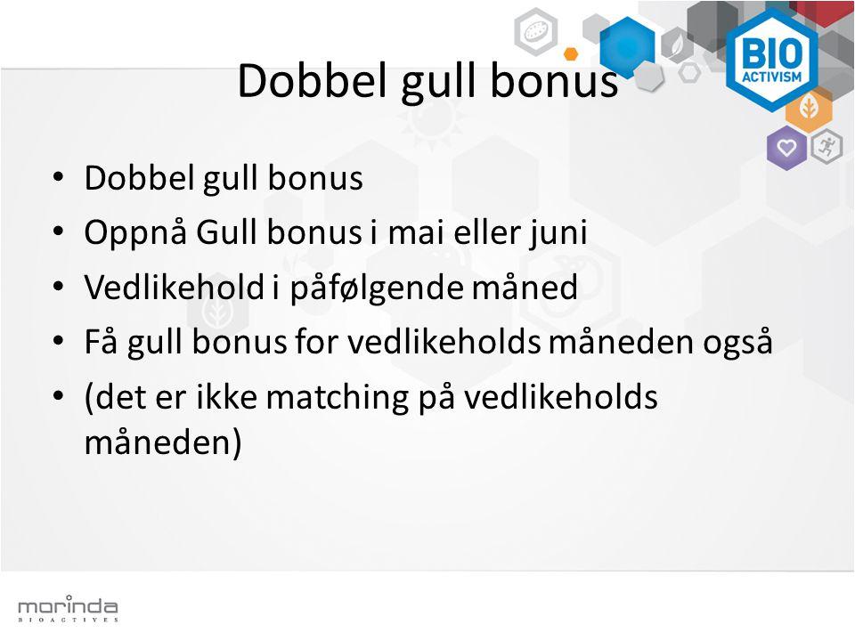 Dobbel gull bonus • Dobbel gull bonus • Oppnå Gull bonus i mai eller juni • Vedlikehold i påfølgende måned • Få gull bonus for vedlikeholds måneden også • (det er ikke matching på vedlikeholds måneden)