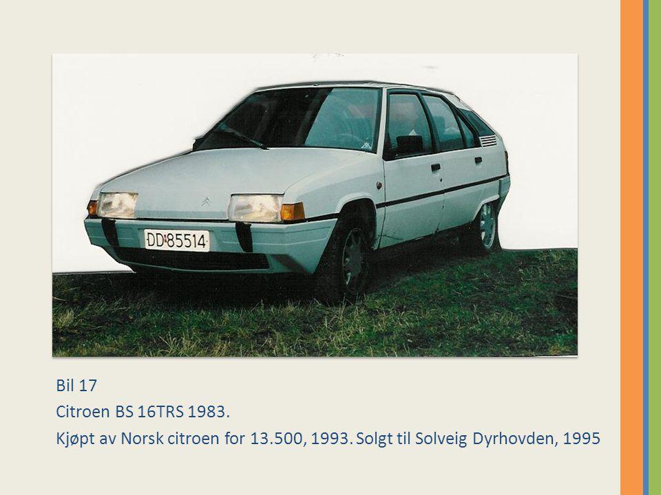 Bil 17 Citroen BS 16TRS 1983.Kjøpt av Norsk citroen for 13.500, 1993.