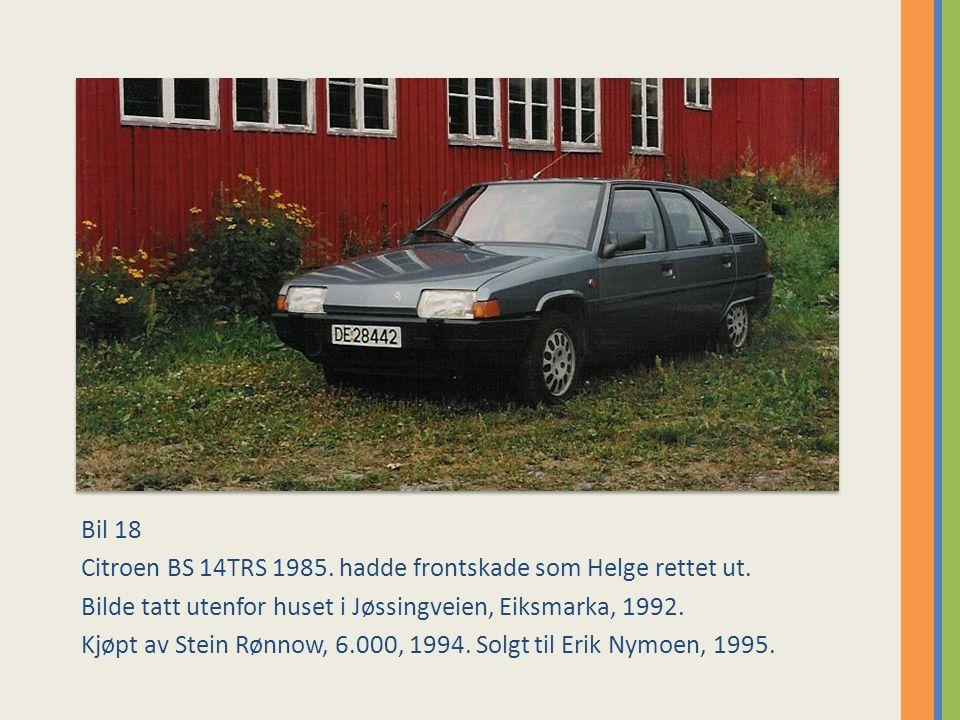 Bil 18 Citroen BS 14TRS 1985.hadde frontskade som Helge rettet ut.