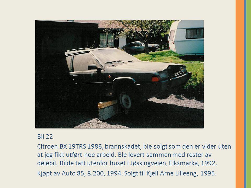 Bil 22 Citroen BX 19TRS 1986, brannskadet, ble solgt som den er vider uten at jeg fikk utført noe arbeid.