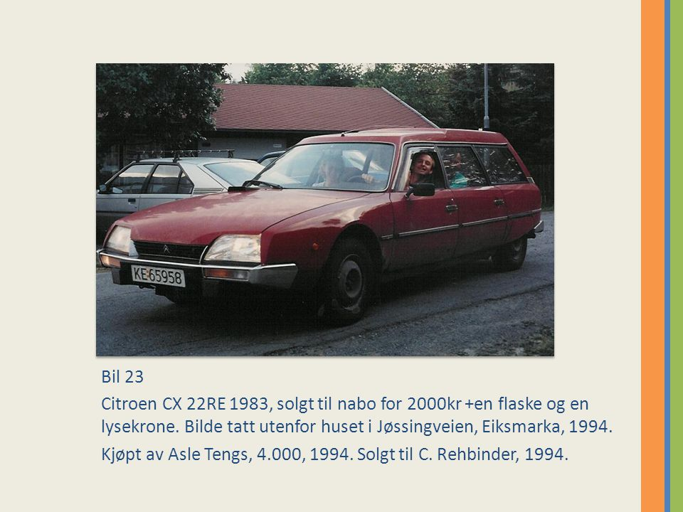 Bil 23 Citroen CX 22RE 1983, solgt til nabo for 2000kr +en flaske og en lysekrone.