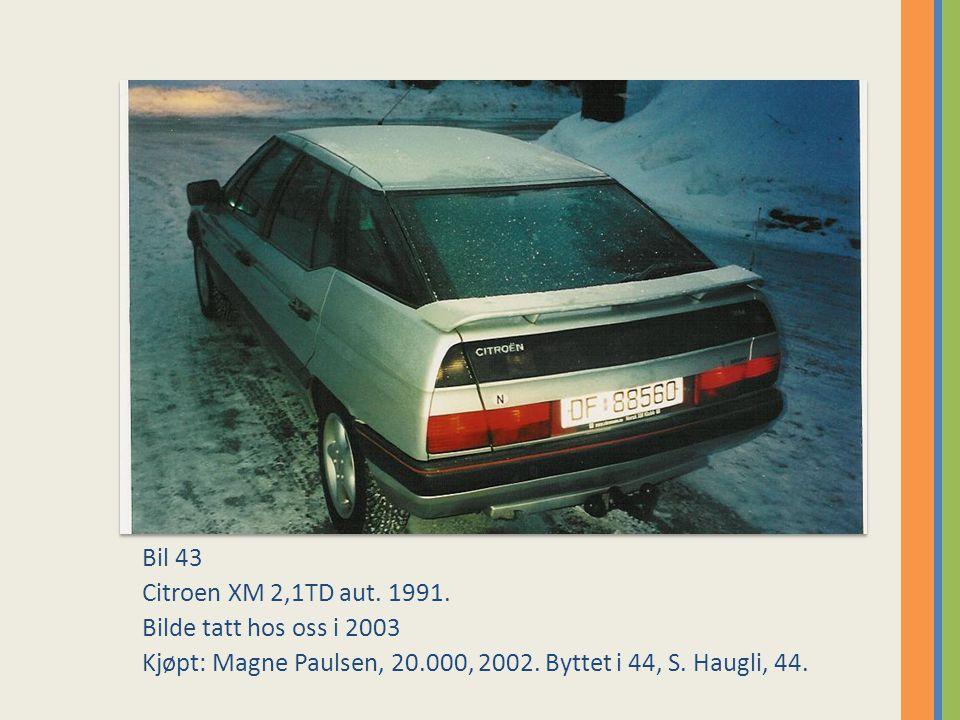 Bil 43 Citroen XM 2,1TD aut.1991. Bilde tatt hos oss i 2003 Kjøpt: Magne Paulsen, 20.000, 2002.