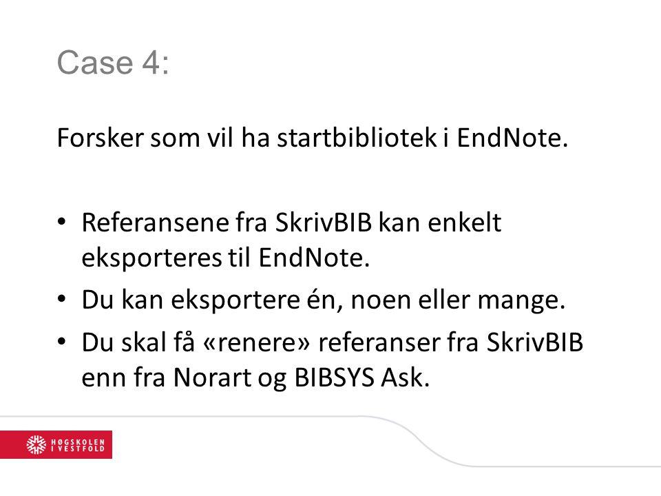 Case 4: Forsker som vil ha startbibliotek i EndNote. • Referansene fra SkrivBIB kan enkelt eksporteres til EndNote. • Du kan eksportere én, noen eller